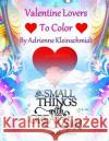 Valentine Lovers to Color! Adrienne Kleinschmidt 9781542631624 Createspace Independent Publishing Platform