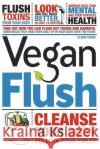 Vegan Flush: Cleanse Your Body, Pollute Your Toilet. a 14 Day Vegan Cleanse Diet Plan. Claire Gosse 9781469920825 Createspace
