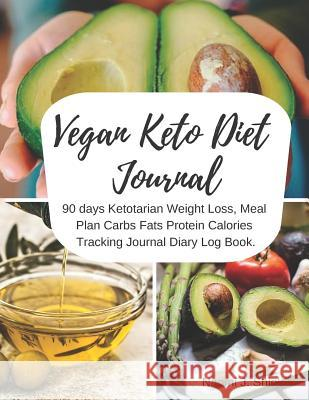 Vegan Keto Diet Journal: 90 Days Ketotarian Weight Loss, Meal Plan Carbs Fats Protein Calories Tracking Journal Diary Log Book. Naomi J. Shields 9781798721988 Independently Published - książka