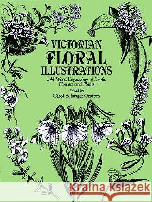 Victorian Floral Illustrations: 344 Wood Engravings of Exotic Flowers and Plants Carol Belanger Grafton Carol Belanger Grafton John Lindl 9780486248226 Dover Publications - książka