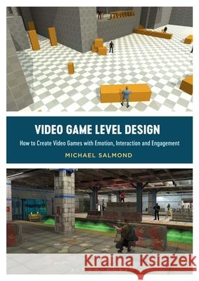 Video Game Level Design: How to Create Video Games with Emotion, Interaction and Engagement Michael Salmond 9781350015722 Bloomsbury Visual Arts - książka