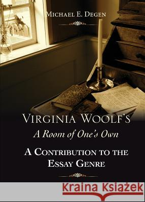 Virginia Woolf's a Room of One's Own: A Contribution to the Essay Genre Michael D. Degen 9780985384937 Telemachos Publishing - książka