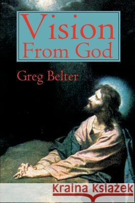 Vision from God: All about Out of Body Experiences, E.S.P., Visitations from the Lord and a Glimpse of Heaven Greg Belter 9780595181636 Writers Club Press - książka
