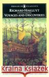 Voyages and Discoveries: Principal Navigations, Voyages, Traffiques & Discoveries Ofthe English Nat Richard Hakluyt 9780140430738 Penguin Books