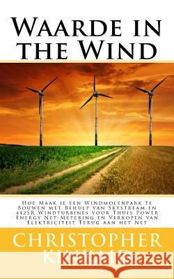 Waarde in the Wind: Hoe Maak Je Een Windmolenpark Te Bouwen Met Behulp Van Skystream En 442sr Windturbines Voor Thuis Power Energy Net-Met Christopher Kinkaid 9781500783457 Createspace - książka
