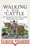Walking with Cattle: In Search of the Last Drovers of Uist Terry Williams 9781780274881 Birlinn Publishers