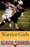 Warrior Girls: Protecting Our Daughters Against the Injury Epidemic in Women's Sports Michael Sokolove 9780743297561 Simon & Schuster