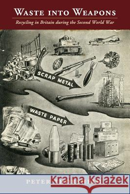 Waste Into Weapons: Recycling in Britain During the Second World War Peter Thorsheim 9781107492097 Cambridge University Press - książka