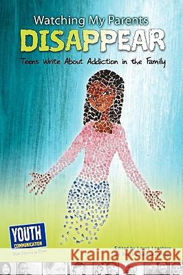 Watching My Parents Disappear: Teens Write about Addiction in the Family Laura Longhine Keith Hefner 9781935552239 Youth Communication, New York Center - książka