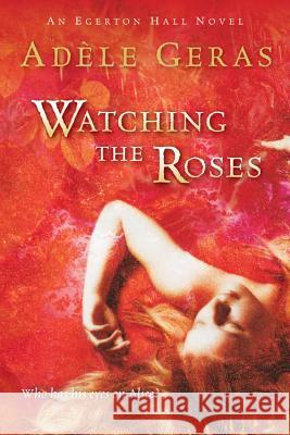 Watching the Roses: The Egerton Hall Novels, Volume Two Adele Geras 9780152055318 Harcourt Paperbacks - książka