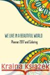 We Live in a Beautiful World Planner 2017 and Coloring: 2017 Creative Coloring Mandalal Daily Note Book Miss Planner 9781544267432 Createspace Independent Publishing Platform