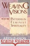 Weaving the Visions: New Patterns in Feminist Spirituality Carol P. Christ Judith Plaskow 9780060613839 HarperOne