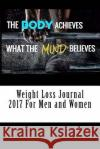 Weight Loss Journal 2017 for Men and Women: Full Weekly Workout Journal and Food Diary 2017 Weight Loss Journal 9781542376952 Createspace Independent Publishing Platform