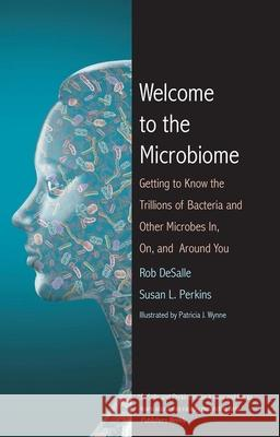 Welcome to the Microbiome: Getting to Know the Trillions of Bacteria and Other Microbes In, On, and Around You Rob DeSalle Susan L. Perkins Patricia J. Wynne 9780300223507 Yale University Press - książka