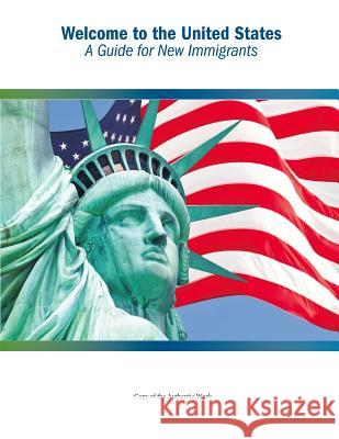 Welcome to the United States: A Guide for New Immigrants U. S. Department of Homeland Security    U. S. Citizenship and Immigration Servic Penny Hill Press 9781544160467 Createspace Independent Publishing Platform - książka