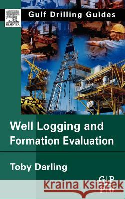 Well Logging and Formation Evaluation Toby Darling 9780750678834 Gulf Professional Publishing - książka