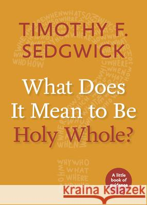 What Does It Mean to Be Holy Whole?: A Little Book of Guidance Timothy F. Sedgwick 9781640650213 Church Publishing - książka