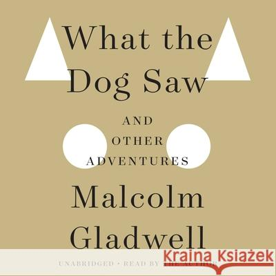 What the Dog Saw: And Other Adventures - audiobook Malcolm Gladwell 9781600249150 Hachette Audio - książka