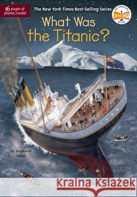 What Was the Titanic? Stephanie Sabol Who Hq                                   Gregory Copeland 9780515157260 Penguin Workshop - książka