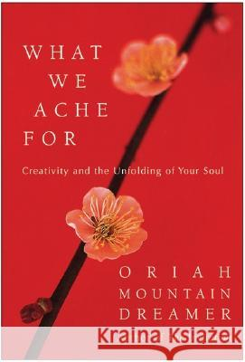 What We Ache for: Creativity and the Unfolding of Your Soul Oriah Mountai Oriah 9780060011963 HarperOne - książka