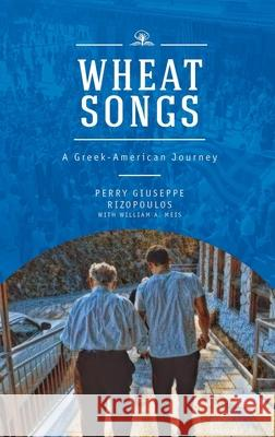 Wheat Songs: A Greek-American Journey Perry Giuseppe Rizopoulos 9781618117724 Academic Studies Press - książka