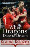 When Dragons Dare to Dream - Wales' Extraordinary Campaign at the Euro 2016 Finals Jamie Thomas   9781784613563 Y Lolfa Cyf