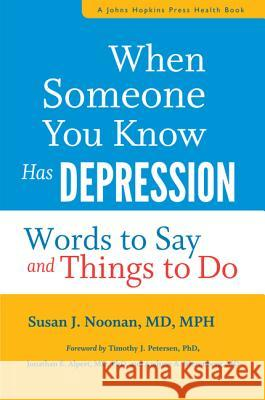 When Someone You Know Has Depression: Words to Say and Things to Do Noonan, Susan J.; Petersen, Timothy J.; Alpert, Jonathan E. 9781421420158 John Wiley & Sons - książka