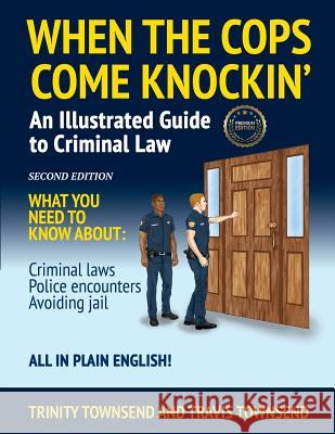 When the Cops Come Knockin': An Illustrated Guide to Criminal Law 2nd Edition Premium Edition Trinity Townsend Travis Townsend 9780983522447 Torinity LLC - książka
