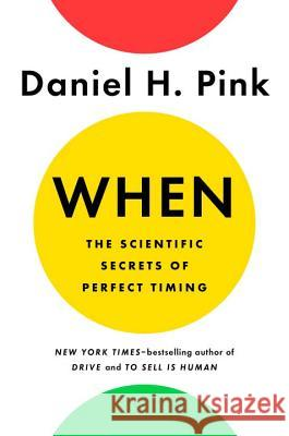 When: The Scientific Secrets of Perfect Timing Daniel H. Pink 9780735210622 Riverhead Books - książka