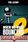 When We Were Bouncers 2: More Actors, Athletes and Others Tell Insane Stories of Their Days Behind the Velvet Rope Paul Lazenby 9780993821820 Punch Inna Face Publications