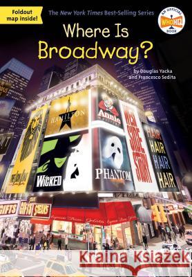 Where Is Broadway? Douglas Yacka Francesco Sedita Who Hq 9781524786502 Penguin Workshop - książka