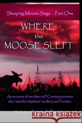 Where the Moose Slept: An Account of Two Late-20th Century Pioneers Who