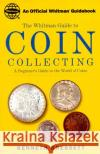 Whitman's Guide to Coin Collecting: A Beginner's Guide to the World of Coins Kenneth Bressett 9780307480088 St. Martin's Press