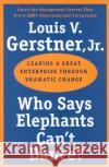 Who Says Elephants Cant Dance?: Leading a Great Enterprise Through Dramatic Change