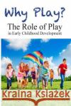 Why Play? the Role of Play in Early Childhood Development Chris Pancoast 9781366153326 Blurb