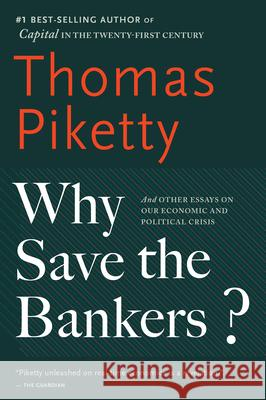 Why Save the Bankers?: And Other Essays on Our Economic and Political Crisis Thomas Piketty Seth Ackerman 9780544947283 Mariner Books - książka