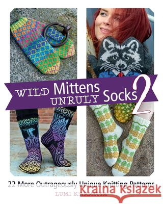 Wild Mittens and Unruly Socks 2: 22 More Outrageously Unique Knitting Patterns Lumi Karmitsa 9781570769856 Trafalgar Square Books - książka
