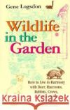 Wildlife in the Garden, Expanded Edition : How to Live in Harmony with Deer, Raccoons, Rabbits, Crows, and Other Pesky Creatures Gene Logsdon 9780253212849 Indiana University Press