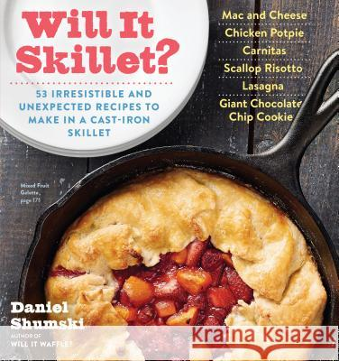 Will It Skillet?: 53 Irresistible and Unexpected Recipes to Make in a Cast-Iron Skillet Daniel Shumski 9780761187431 Workman Publishing - książka