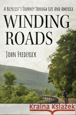 Winding Roads: A Bicyclist's Journey through Life and America John Frederick 9781947309173 Deeds Publishing - książka