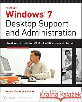 Windows 7 Desktop Support and Administration: Real World Skills for MCITP Certification and Beyond [With CDROM] Darril Gibson   9780470597095  - książka