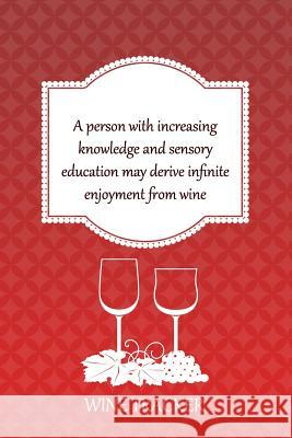 Wine Tracker: Increasing Knowledge And Sensory Education May Derive Infinite Enjoyment From Wine MM Win 9781082271250 Independently Published - książka