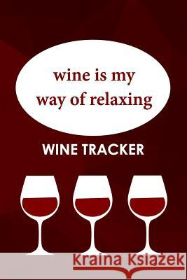 Wine Tracker: Wine Is My Way Of Relaxing MM Win 9781082271502 Independently Published - książka