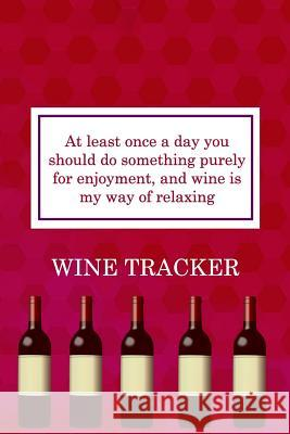 Wine Tracker: Wine Is My Way Of Relaxing MM Win 9781082271762 Independently Published - książka