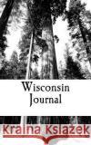 Wisconsin Journal: A 5 X 8 Blank Notebook Travel Books 9781542914390 Createspace Independent Publishing Platform