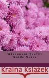 Wisconsin Travel Guide Notes: A 5 X 8 Blank Journal Travel Books 9781542914437 Createspace Independent Publishing Platform