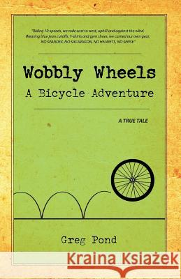 Wobbly Wheels: A Bicycle Adventure Greg Pond 9781725556010 Createspace Independent Publishing Platform - książka