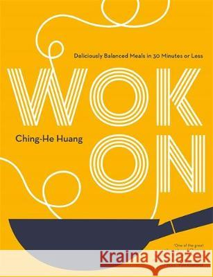 Wok On : Deliciously balanced Asian meals in 30 minutes or less Ching-He Huang 9780857836335 Octopus Publishing Group - książka