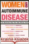 Women and Autoimmune Disease: The Mysterious Ways Your Body Betrays Itself Robert G. Lahita Ina Yalof 9780060081508 ReganBooks