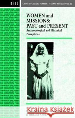 Women and Missions: Past and Present: Anthropological and Historical Perceptions Fiona Bowie Deborah Kirkwood Shirley Ardener 9780854968725 Berg Publishers - książka